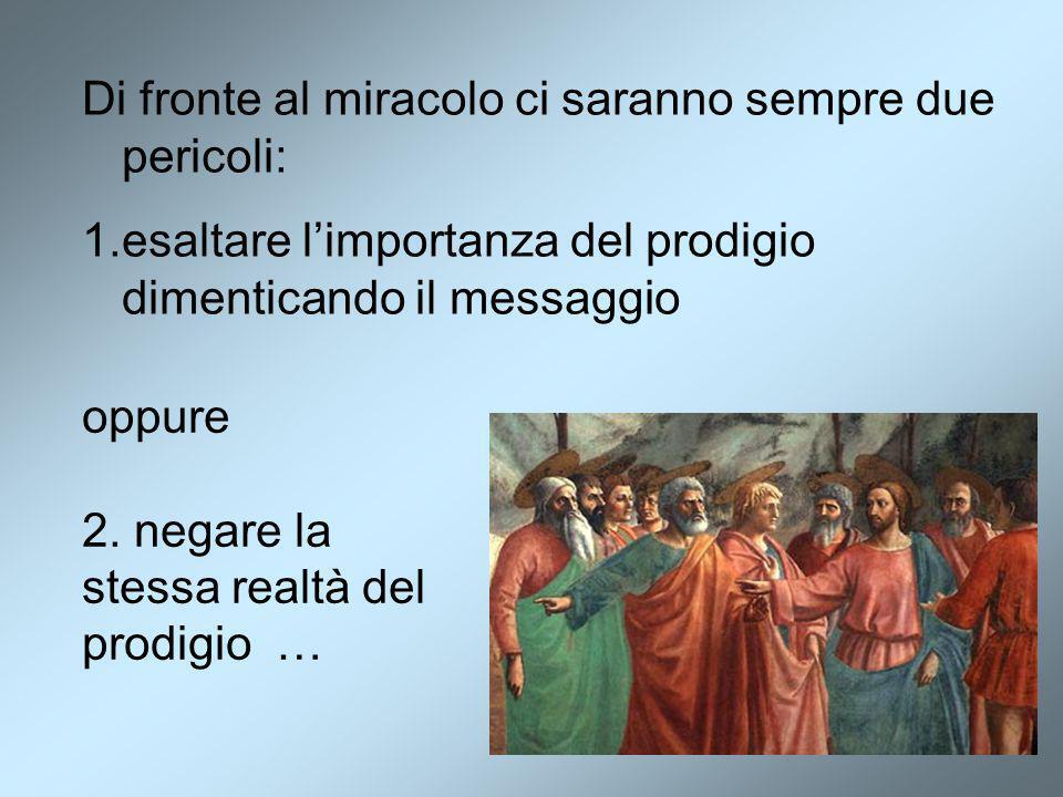 Di fronte al miracolo ci saranno sempre due pericoli: 1.esaltare l'importanza del prodigio dimenticando il messaggio oppure 2. negare la stessa realtà
