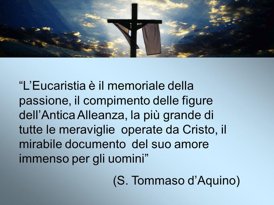 """""""L'Eucaristia è il memoriale della passione, il compimento delle figure dell'Antica Alleanza, la più grande di tutte le meraviglie operate da Cristo,"""