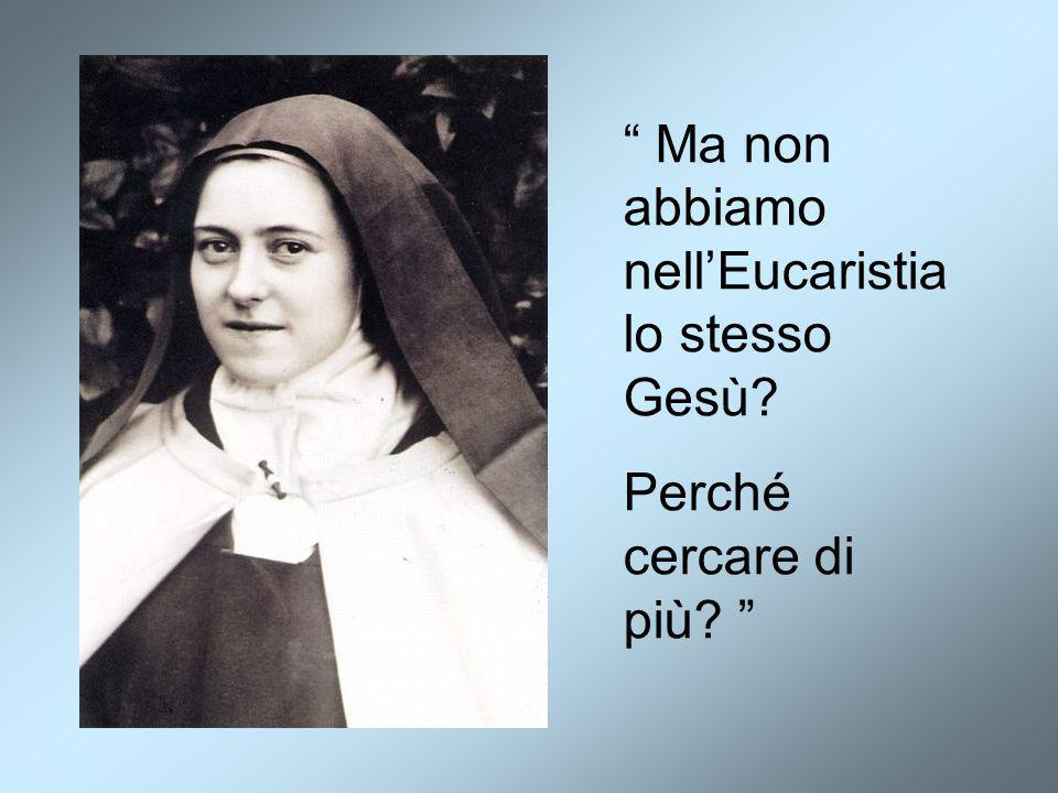 """"""" Ma non abbiamo nell'Eucaristia lo stesso Gesù? Perché cercare di più? """""""