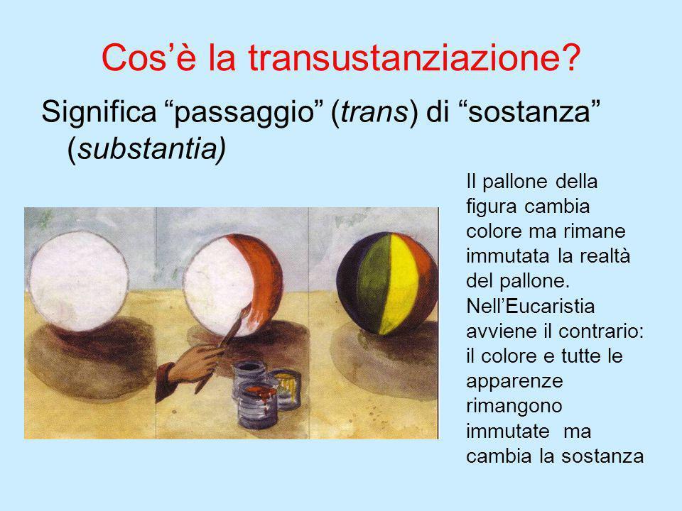 """Significa """"passaggio"""" (trans) di """"sostanza"""" (substantia) Cos'è la transustanziazione? Il pallone della figura cambia colore ma rimane immutata la real"""