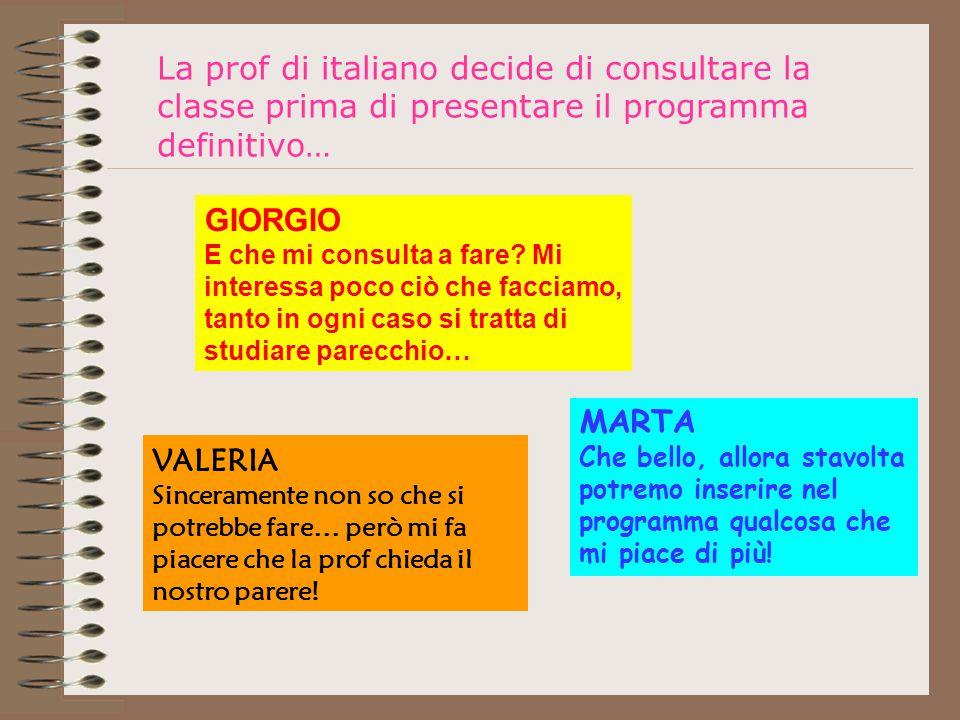 La prof di italiano decide di consultare la classe prima di presentare il programma definitivo… MARTA Che bello, allora stavolta potremo inserire nel programma qualcosa che mi piace di più.