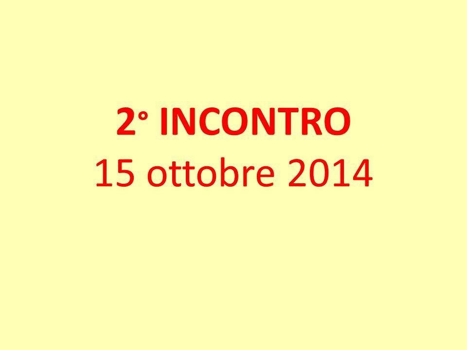 2 ° INCONTRO 15 ottobre 2014