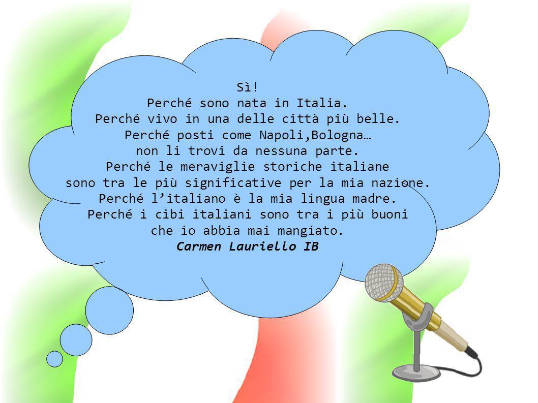 Sì! Perché sono nata in Italia. Perché vivo in una delle città più belle. Perché posti come Napoli,Bologna… non li trovi da nessuna parte. Perché le m