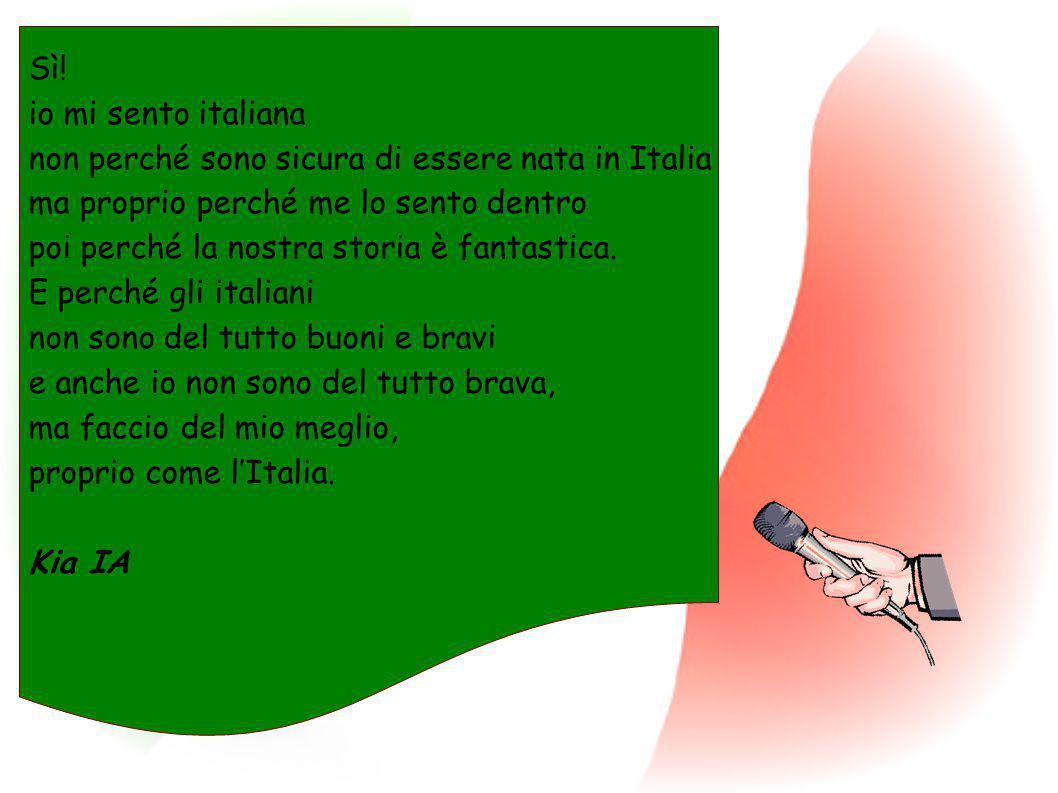 Sì! io mi sento italiana non perché sono sicura di essere nata in Italia ma proprio perché me lo sento dentro poi perché la nostra storia è fantastica