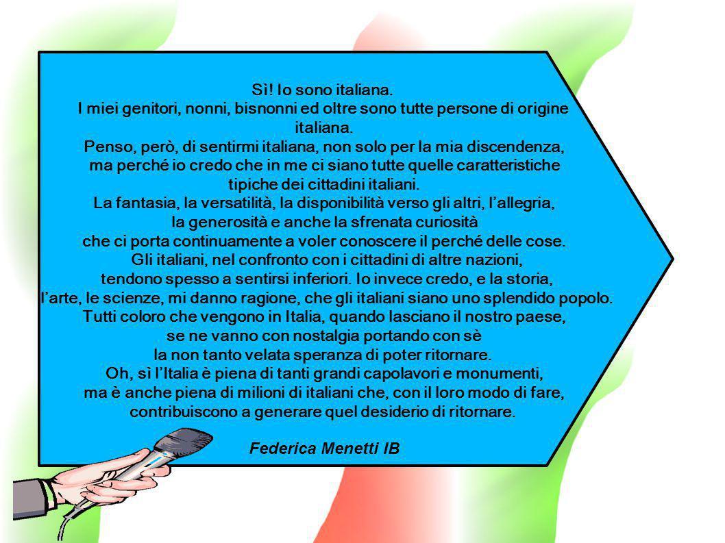 Sì! Io sono italiana. I miei genitori, nonni, bisnonni ed oltre sono tutte persone di origine italiana. Penso, però, di sentirmi italiana, non solo pe