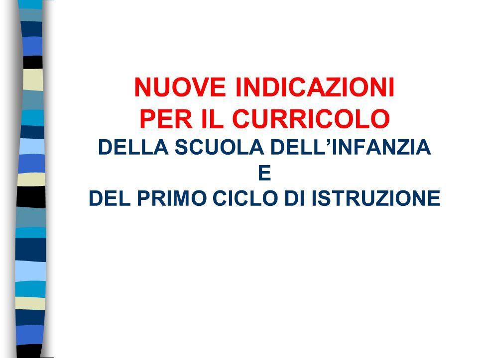 NUOVE INDICAZIONI PER IL CURRICOLO DELLA SCUOLA DELL'INFANZIA E DEL PRIMO CICLO DI ISTRUZIONE