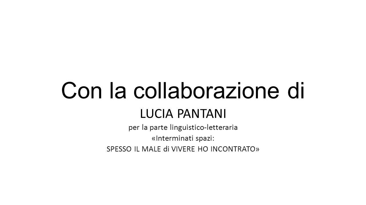 Con la collaborazione di LUCIA PANTANI per la parte linguistico-letteraria «Interminati spazi: SPESSO IL MALE di VIVERE HO INCONTRATO»