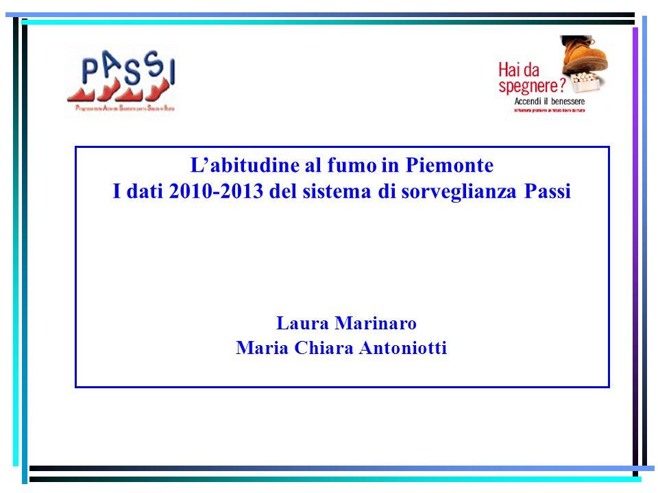 L'abitudine al fumo in Piemonte I dati 2010-2013 del sistema di sorveglianza Passi Laura Marinaro Maria Chiara Antoniotti