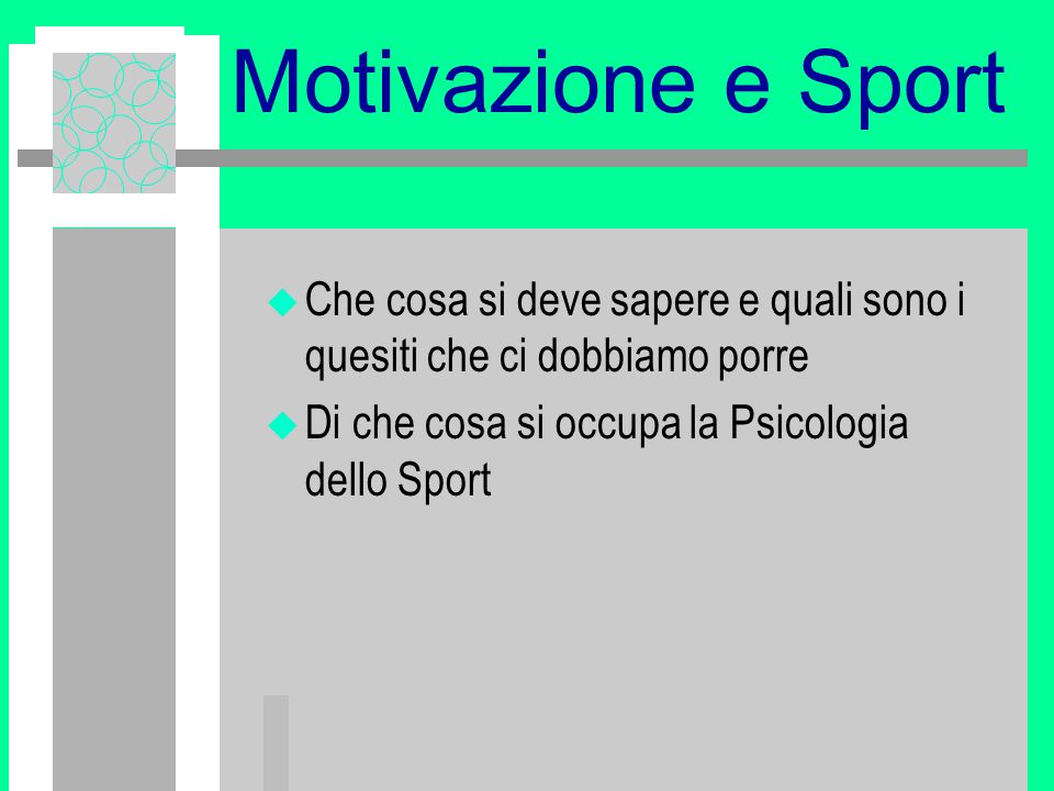 Motivazione e Sport u Che cosa si deve sapere e quali sono i quesiti che ci dobbiamo porre u Di che cosa si occupa la Psicologia dello Sport