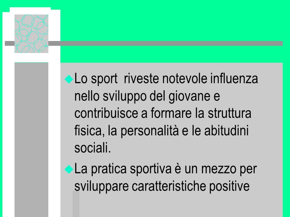 Lo sport favorisce u la capacità di affrontare e superare difficoltà, u la consapevolezza delle proprie possibilità, u l autonomia, u la motivazione, u il successo, u la capacità di collaborare con gli altri.