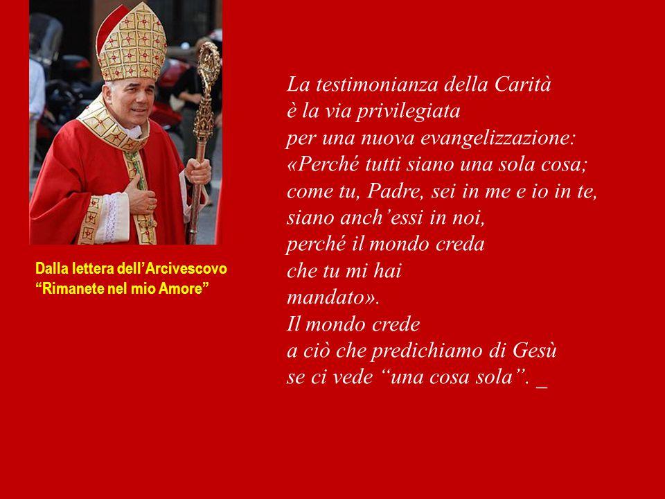 """Dalla lettera dell'Arcivescovo """"Rimanete nel mio Amore"""" La testimonianza della Carità è la via privilegiata per una nuova evangelizzazione: «Perché tu"""