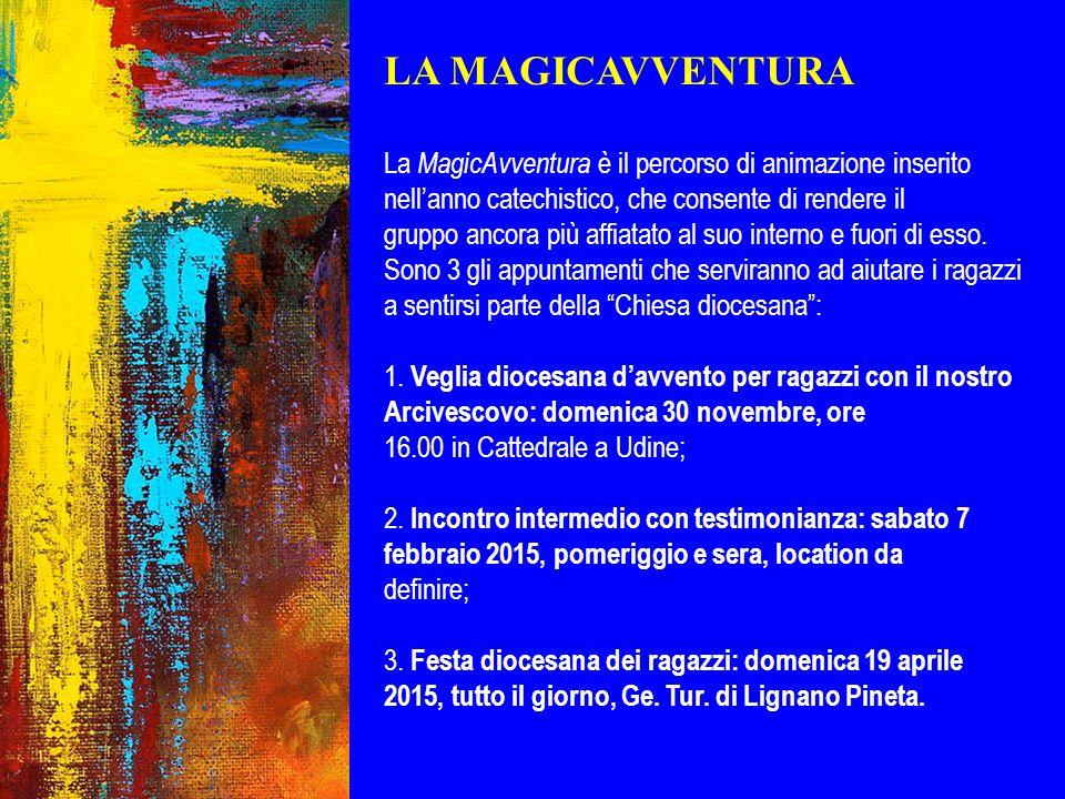 LA MAGICAVVENTURA La MagicAvventura è il percorso di animazione inserito nell'anno catechistico, che consente di rendere il gruppo ancora più affiatat