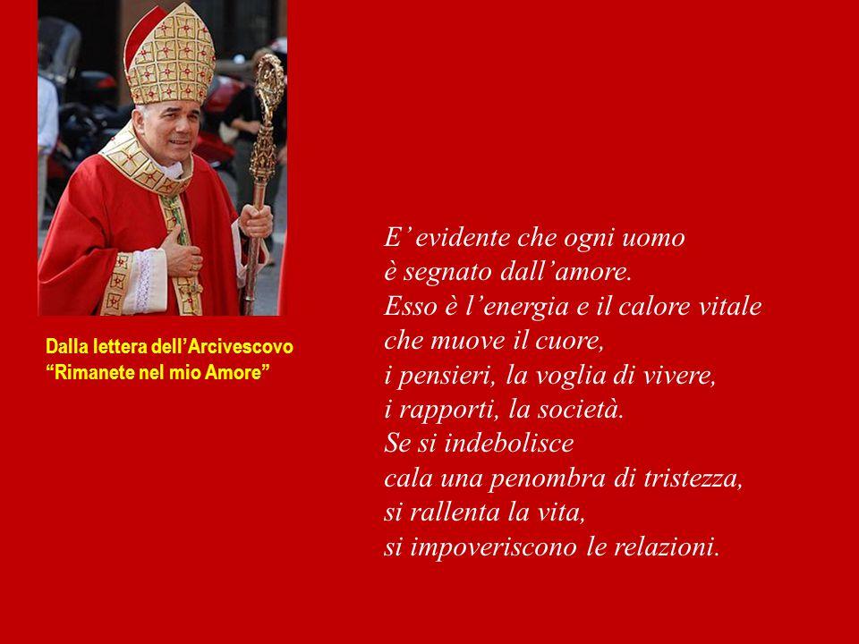 """Dalla lettera dell'Arcivescovo """"Rimanete nel mio Amore"""" E' evidente che ogni uomo è segnato dall'amore. Esso è l'energia e il calore vitale che muove"""