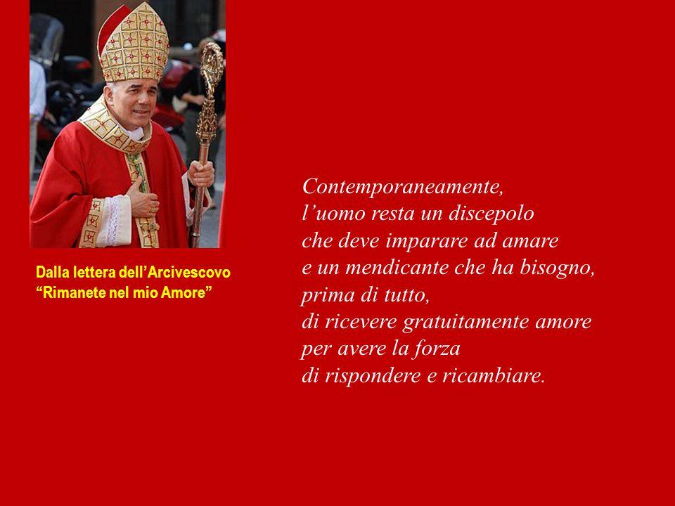 """Dalla lettera dell'Arcivescovo """"Rimanete nel mio Amore"""" Contemporaneamente, l'uomo resta un discepolo che deve imparare ad amare e un mendicante che h"""