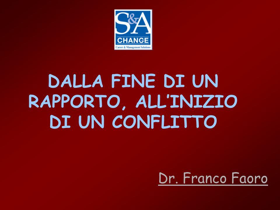 DALLA FINE DI UN RAPPORTO, ALL'INIZIO DI UN CONFLITTO Dr. Franco Faoro