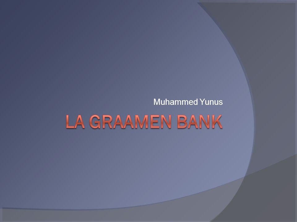 La Grameen Bank nasce nel 1976 Si tratta della prima e più grande banca etica esistente al mondo, nata con il compito di prestare soldi solo a chi non ha mezzi di sussistenza.