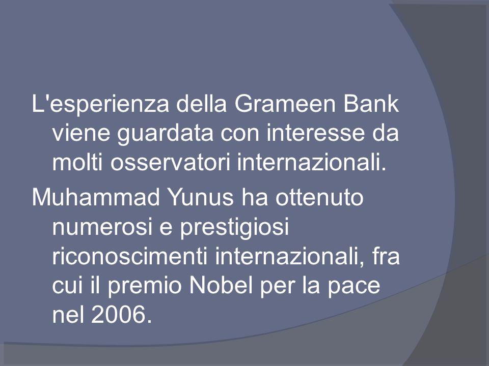 L esperienza della Grameen Bank viene guardata con interesse da molti osservatori internazionali.