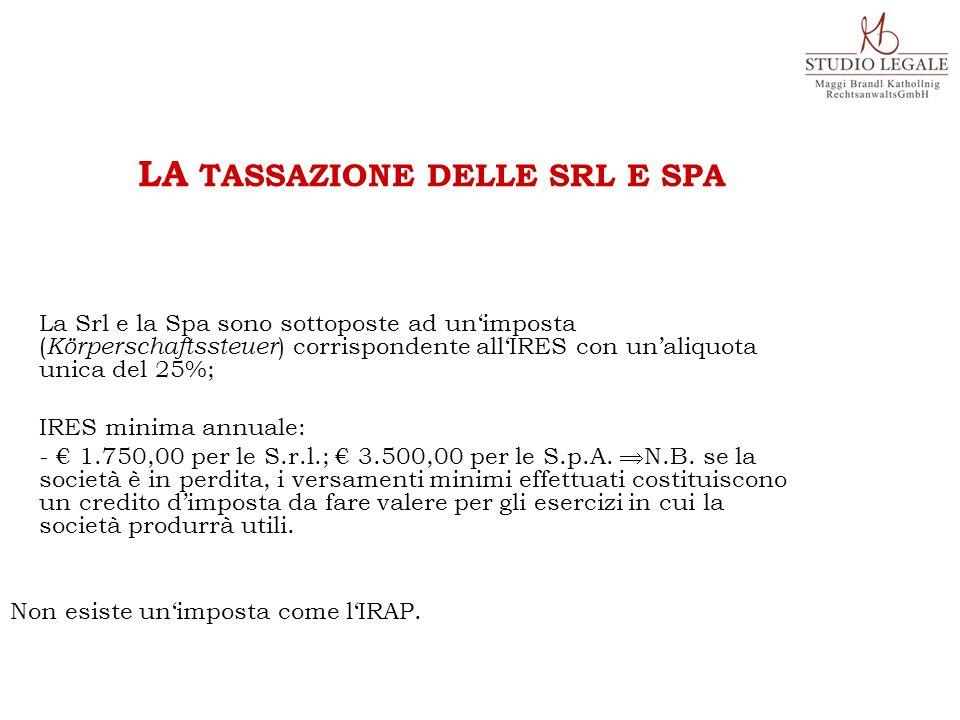 La Srl e la Spa sono sottoposte ad un'imposta ( Körperschaftssteuer ) corrispondente all'IRES con un'aliquota unica del 25%; IRES minima annuale: - €