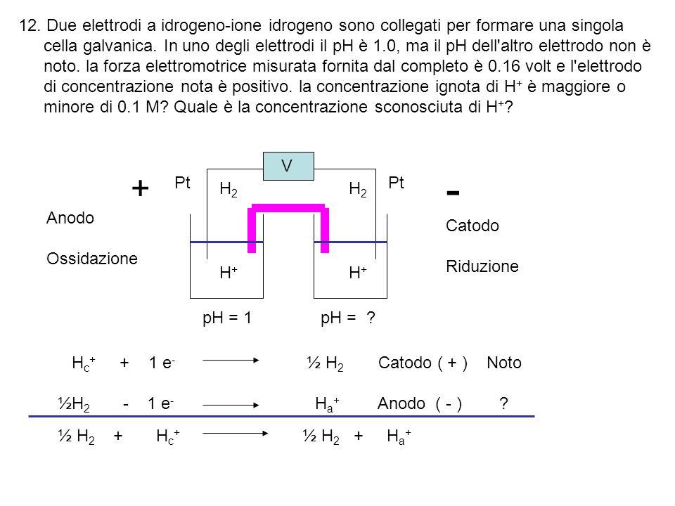 12. Due elettrodi a idrogeno-ione idrogeno sono collegati per formare una singola cella galvanica.