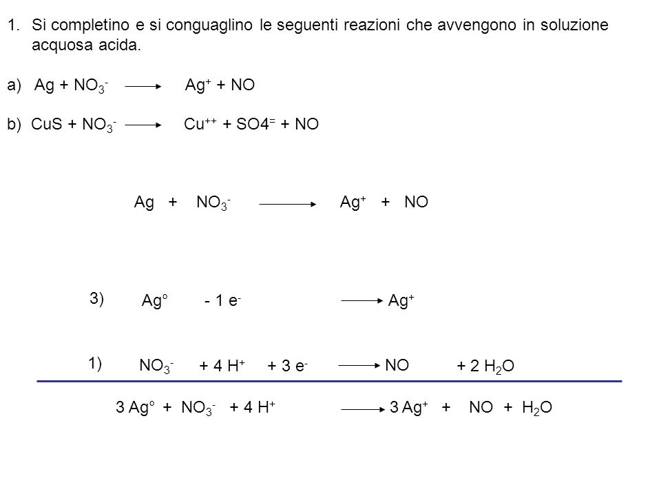 S = SO 4 = NO 3 - NO + 2 H 2 O + 4 H + + 3 e - CuS + NO 3 - Cu ++ + SO 4 = + NO + 4 H 2 O+ 8 H + - 8 e - 8) 3) 8 NO 3 - + 8 H + + 3 S = 8 NO + 4 H 2 O + 3 SO 4 =