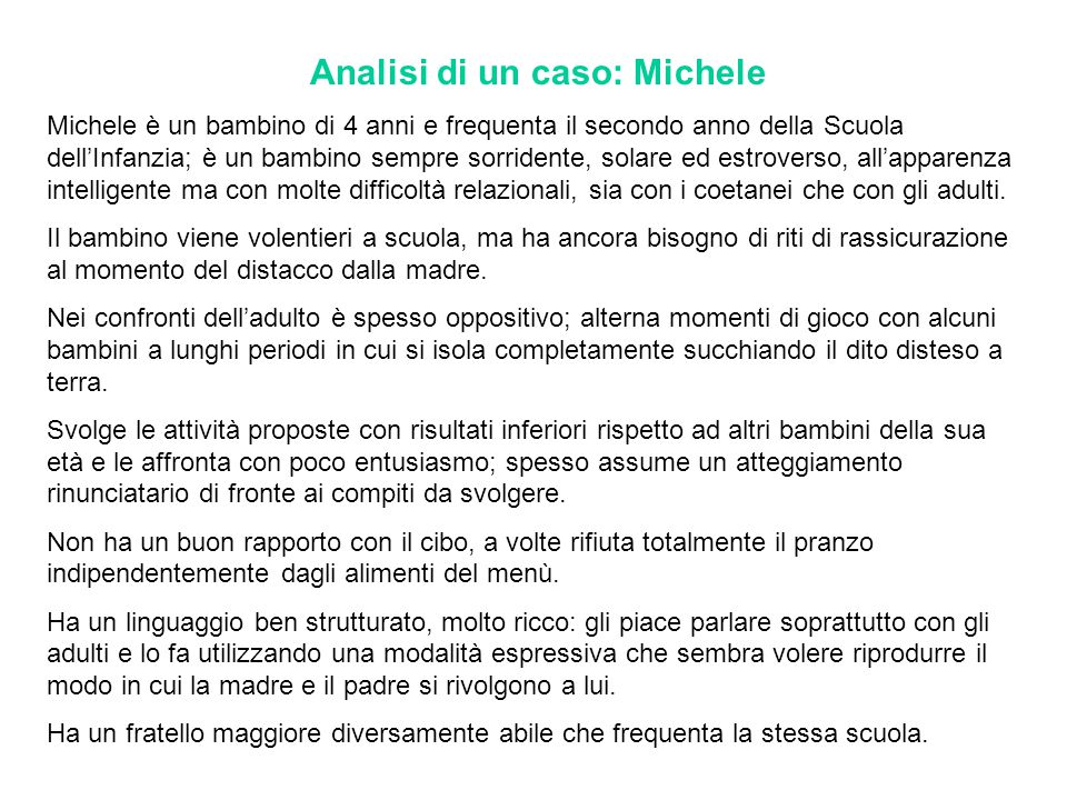 Analisi di un caso: Michele Michele è un bambino di 4 anni e frequenta il secondo anno della Scuola dell'Infanzia; è un bambino sempre sorridente, sol
