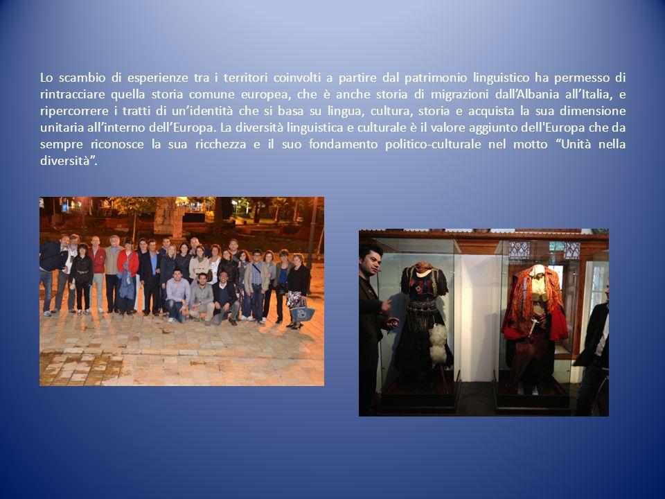Lo scambio di esperienze tra i territori coinvolti a partire dal patrimonio linguistico ha permesso di rintracciare quella storia comune europea, che è anche storia di migrazioni dall'Albania all'Italia, e ripercorrere i tratti di un'identità che si basa su lingua, cultura, storia e acquista la sua dimensione unitaria all'interno dell'Europa.