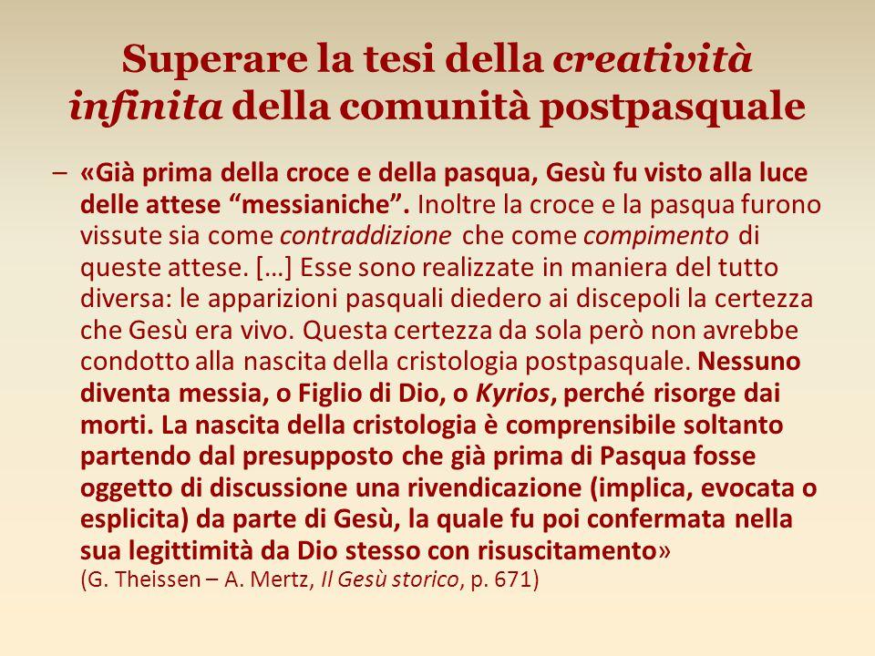 Superare la tesi della creatività infinita della comunità postpasquale –«Già prima della croce e della pasqua, Gesù fu visto alla luce delle attese messianiche .