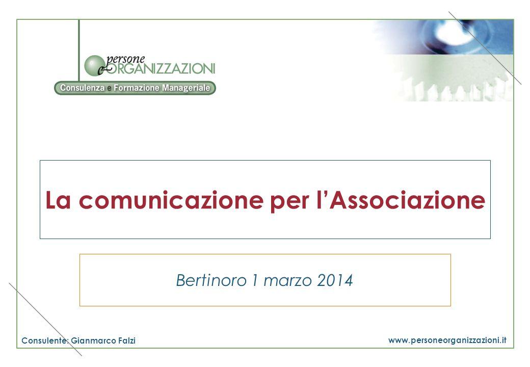 Consulente: Gianmarco Falzi www.personeorganizzazioni.it La comunicazione per l'Associazione Bertinoro 1 marzo 2014