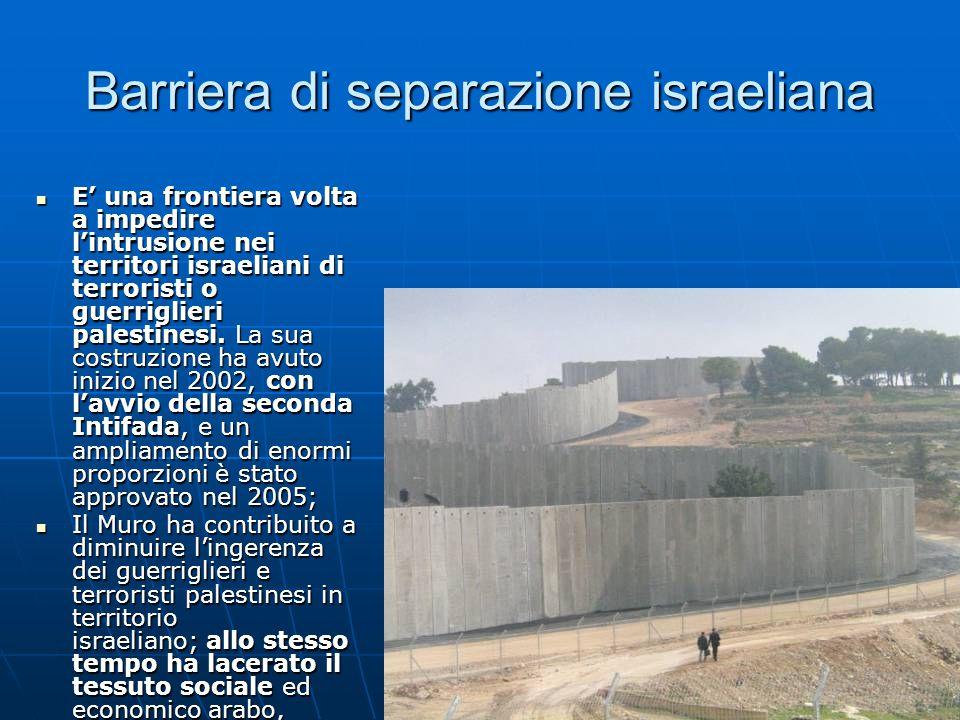 Barriera di separazione israeliana E' una frontiera volta a impedire l'intrusione nei territori israeliani di terroristi o guerriglieri palestinesi.