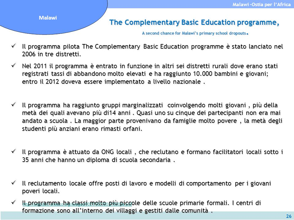 26 Malawi -Ostia per l'Africa Malawi The Complementary Basic Education programme, A second chance for Malawi's primary school dropouts. Il programma p