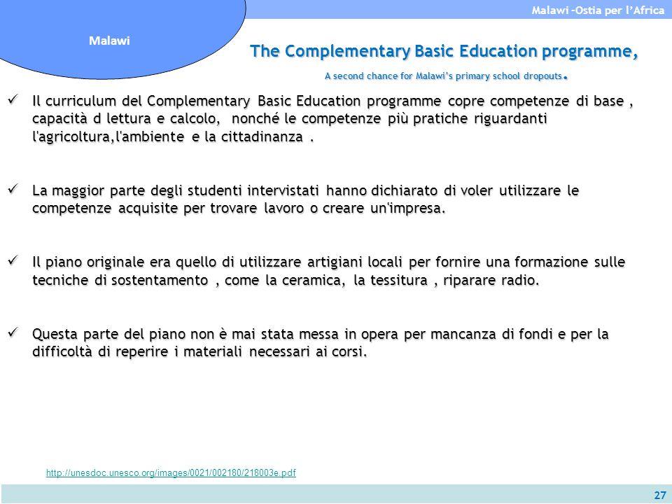 27 Malawi -Ostia per l'Africa Malawi Il curriculum del Complementary Basic Education programme copre competenze di base, capacità d lettura e calcolo,