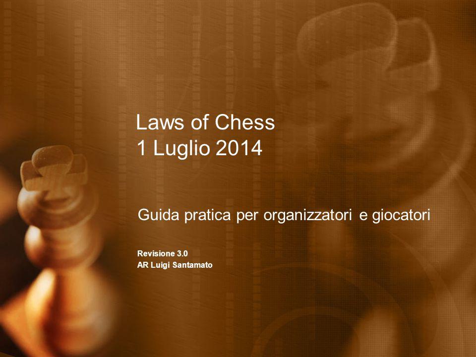 Laws of Chess 1 Luglio 2014 Guida pratica per organizzatori e giocatori Revisione 3.0 AR Luigi Santamato