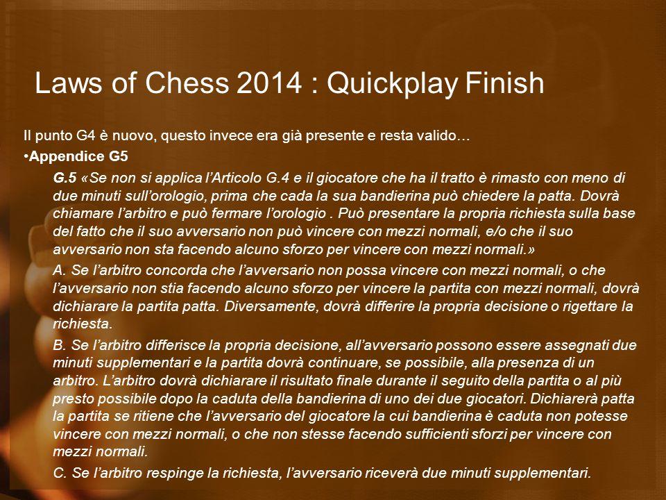 Laws of Chess 2014 : Quickplay Finish Il punto G4 è nuovo, questo invece era già presente e resta valido… Appendice G5 G.5 «Se non si applica l'Artico