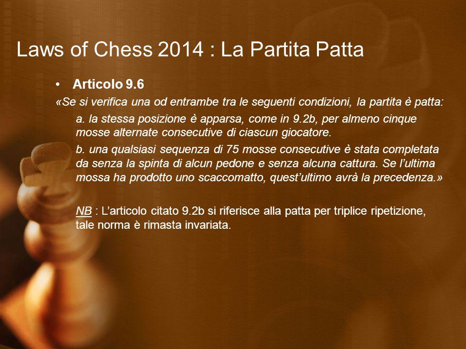 Laws of Chess 2014 : La Partita Patta Articolo 9.6 «Se si verifica una od entrambe tra le seguenti condizioni, la partita è patta: a. la stessa posizi