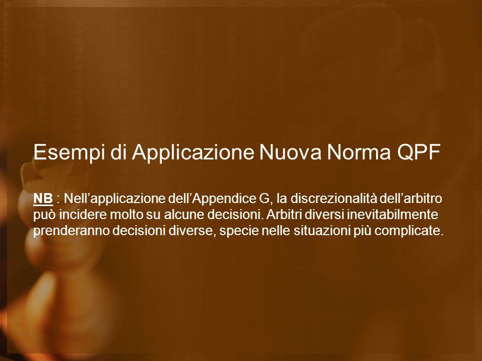 Esempi di Applicazione Nuova Norma QPF NB : Nell'applicazione dell'Appendice G, la discrezionalità dell'arbitro può incidere molto su alcune decisioni