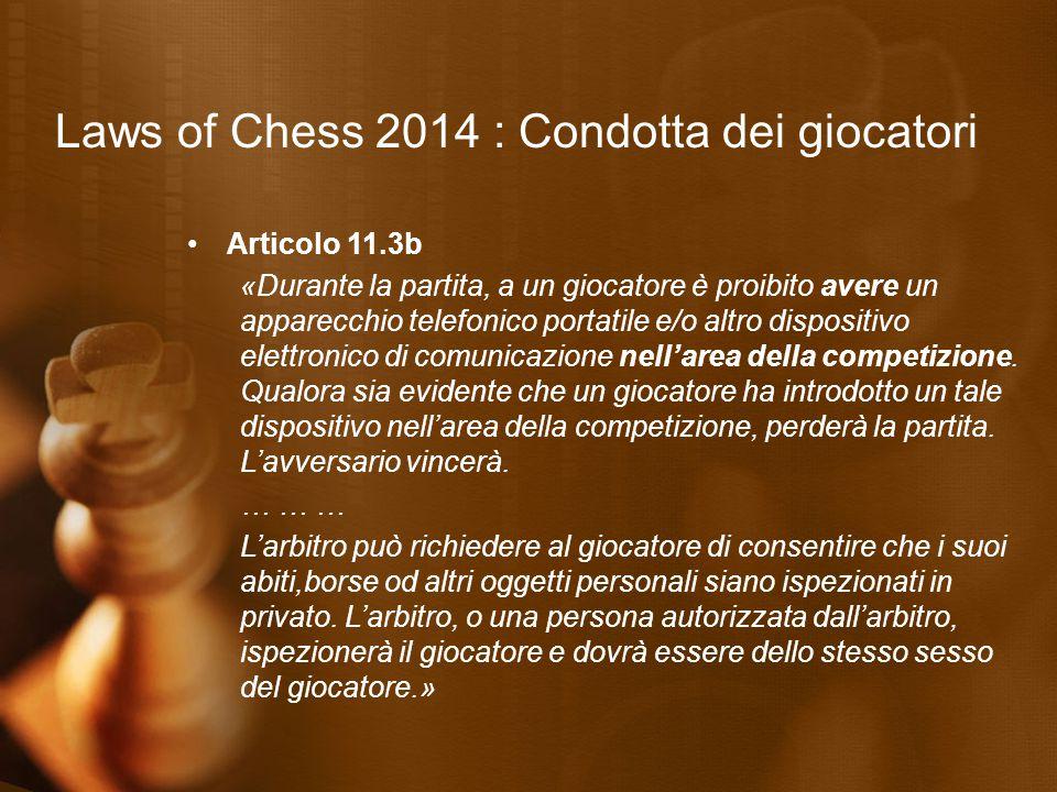 Laws of Chess 2014 : Condotta dei giocatori Articolo 11.3b «Durante la partita, a un giocatore è proibito avere un apparecchio telefonico portatile e/