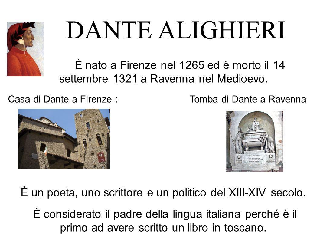 DANTE ALIGHIERI È nato a Firenze nel 1265 ed è morto il 14 settembre 1321 a Ravenna nel Medioevo.