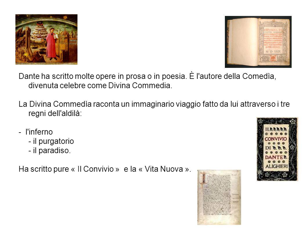 Dante ha scritto molte opere in prosa o in poesia.