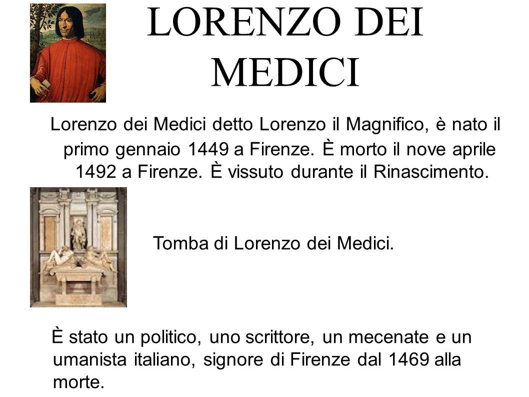 LORENZO DEI MEDICI Lorenzo dei Medici detto Lorenzo il Magnifico, è nato il primo gennaio 1449 a Firenze.
