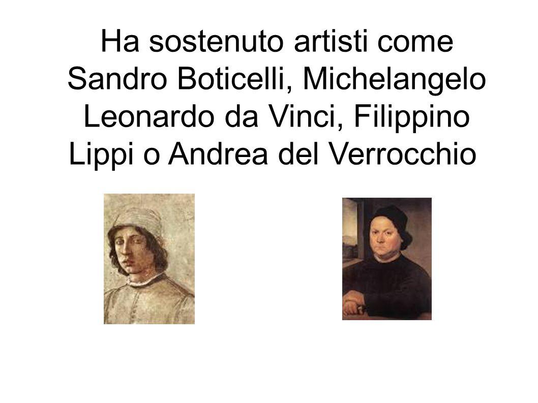 ● Ha sostenuto artisti come Sandro Boticelli, Michelangelo Leonardo da Vinci, Filippino Lippi o Andrea del Verrocchio.