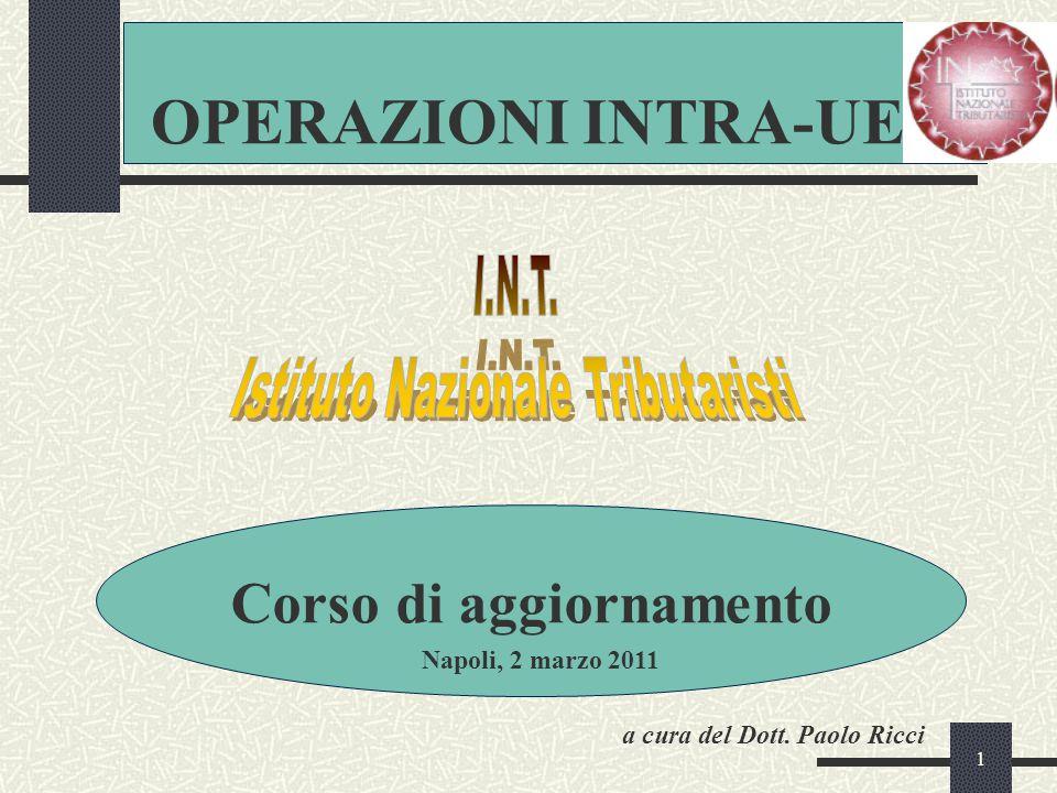1 OPERAZIONI INTRA-UE Corso di aggiornamento Napoli, 2 marzo 2011 a cura del Dott. Paolo Ricci