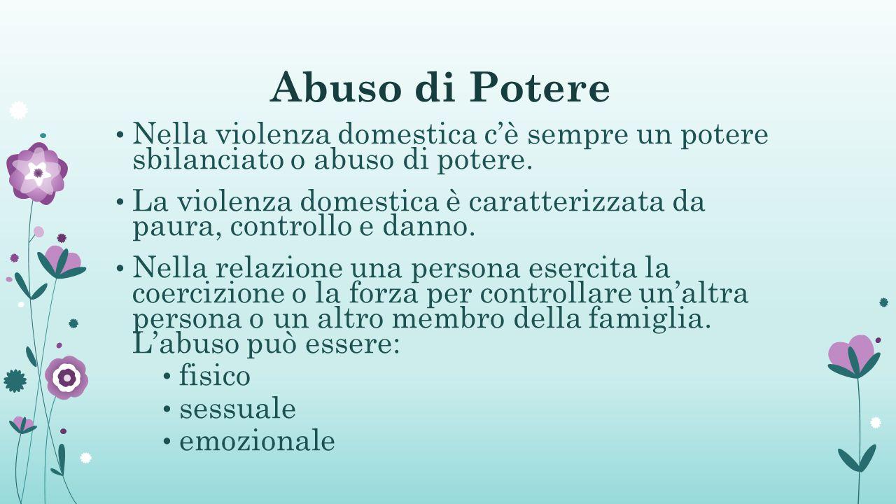 Abuso di Potere Nella violenza domestica c'è sempre un potere sbilanciato o abuso di potere.