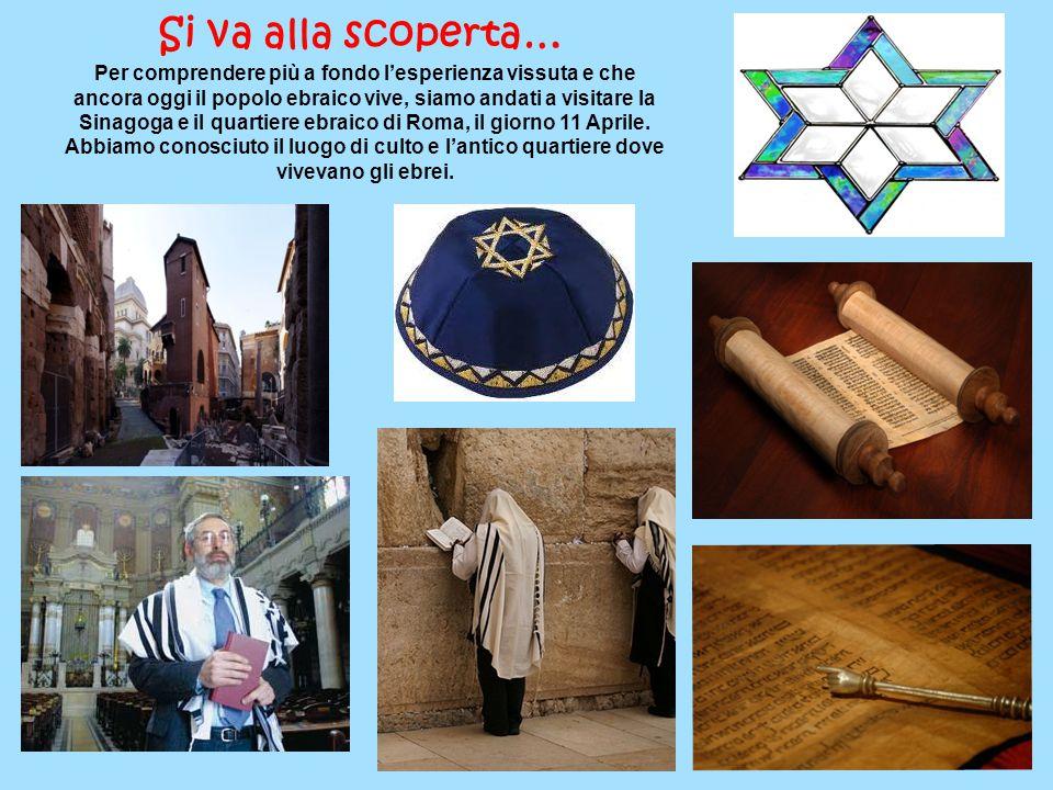 Si va alla scoperta… Per comprendere più a fondo l'esperienza vissuta e che ancora oggi il popolo ebraico vive, siamo andati a visitare la Sinagoga e il quartiere ebraico di Roma, il giorno 11 Aprile.