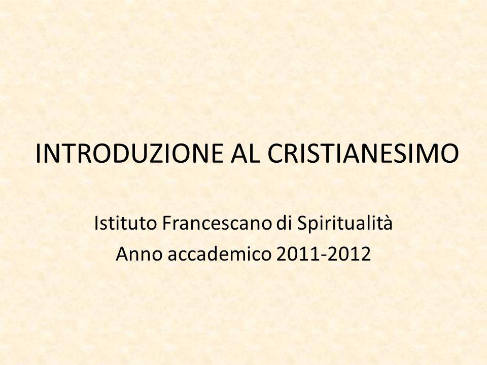INTRODUZIONE AL CRISTIANESIMO Istituto Francescano di Spiritualità Anno accademico 2011-2012
