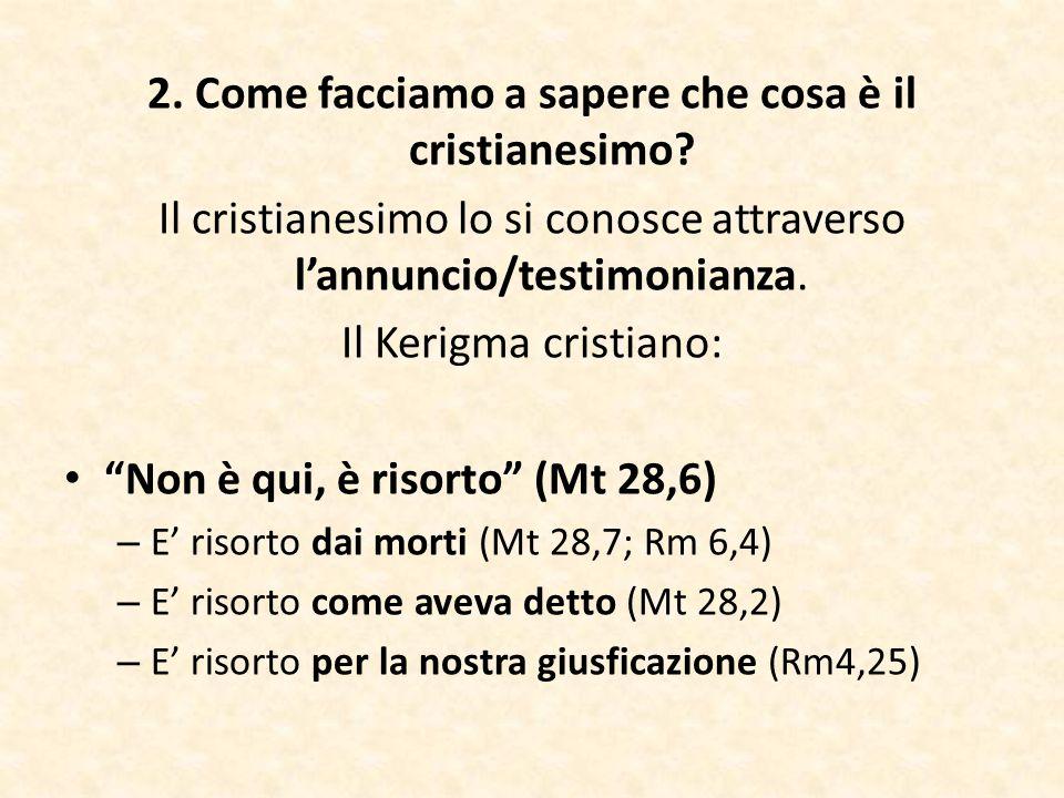 """2. Come facciamo a sapere che cosa è il cristianesimo? Il cristianesimo lo si conosce attraverso l'annuncio/testimonianza. Il Kerigma cristiano: """"Non"""
