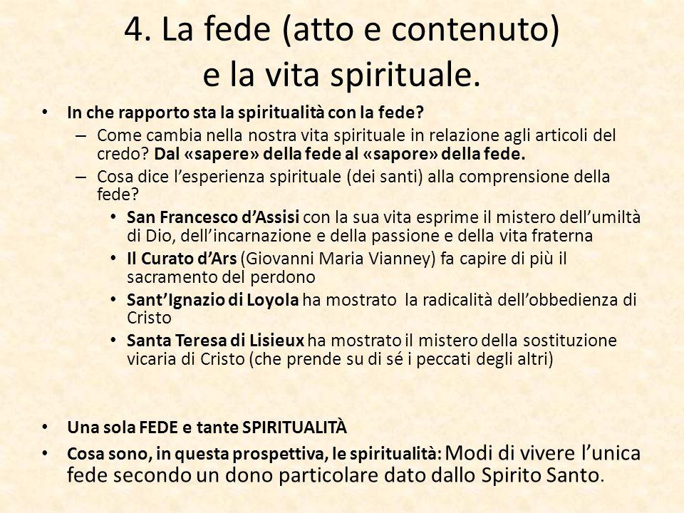 4. La fede (atto e contenuto) e la vita spirituale. In che rapporto sta la spiritualità con la fede? – Come cambia nella nostra vita spirituale in rel