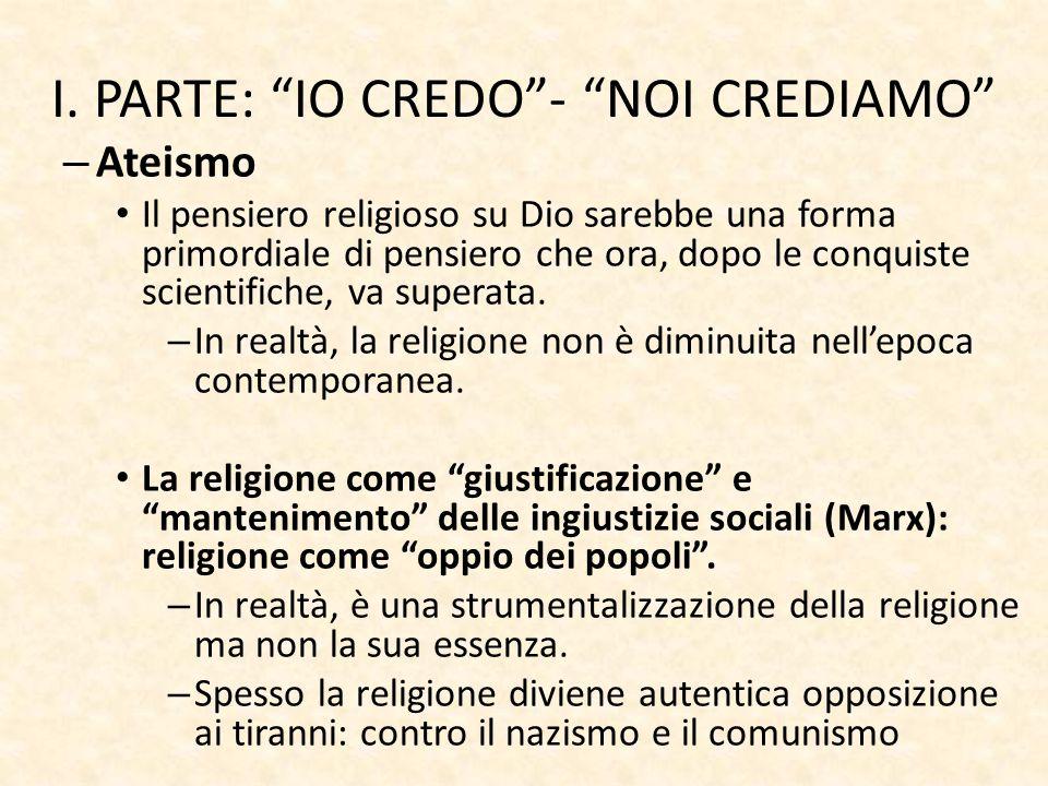 """I. PARTE: """"IO CREDO""""- """"NOI CREDIAMO"""" – Ateismo Il pensiero religioso su Dio sarebbe una forma primordiale di pensiero che ora, dopo le conquiste scien"""