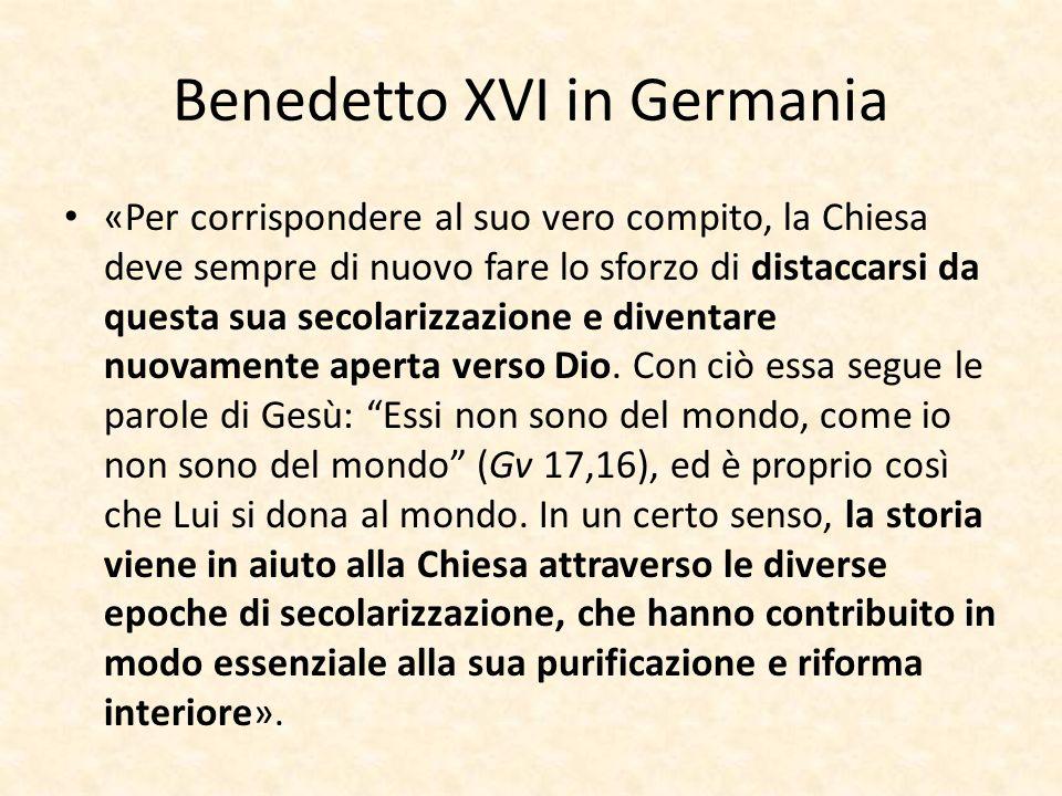 Benedetto XVI in Germania «Per corrispondere al suo vero compito, la Chiesa deve sempre di nuovo fare lo sforzo di distaccarsi da questa sua secolariz