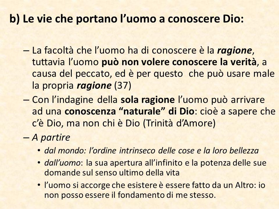 b) Le vie che portano l'uomo a conoscere Dio: – La facoltà che l'uomo ha di conoscere è la ragione, tuttavia l'uomo può non volere conoscere la verità