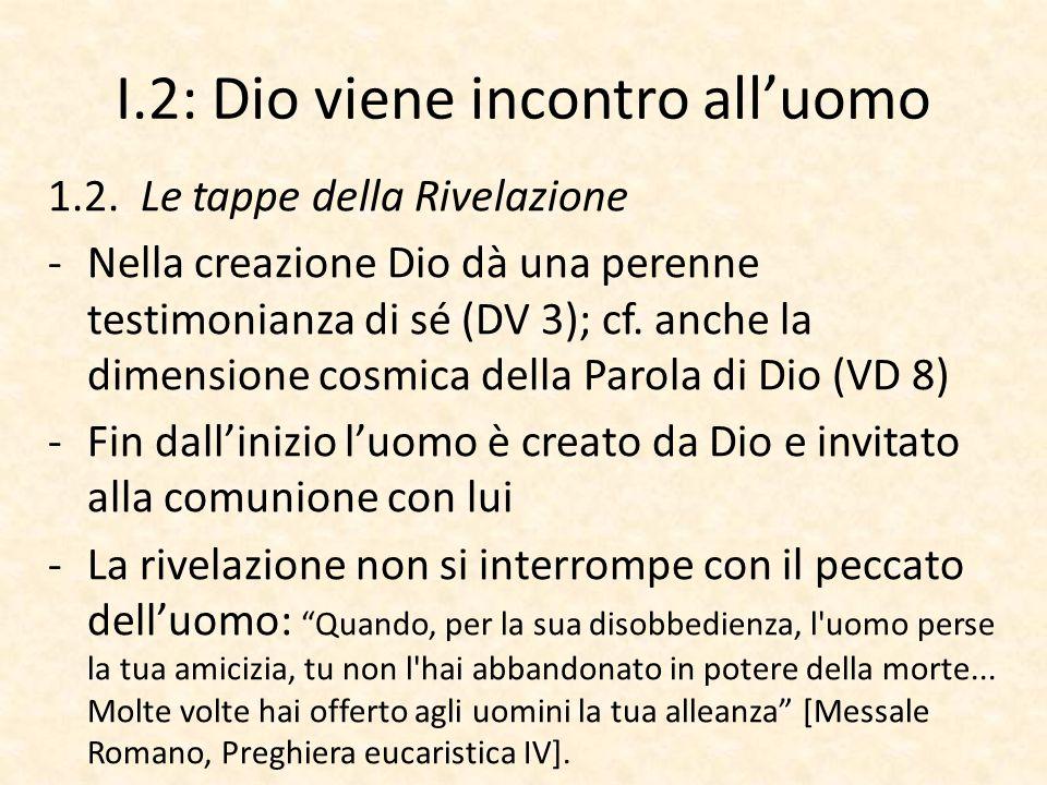 I.2: Dio viene incontro all'uomo 1.2. Le tappe della Rivelazione -Nella creazione Dio dà una perenne testimonianza di sé (DV 3); cf. anche la dimensio